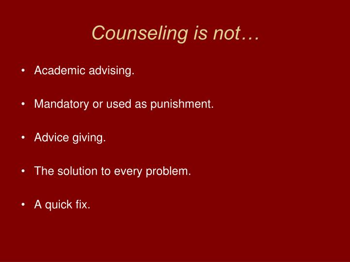 Counseling is not…