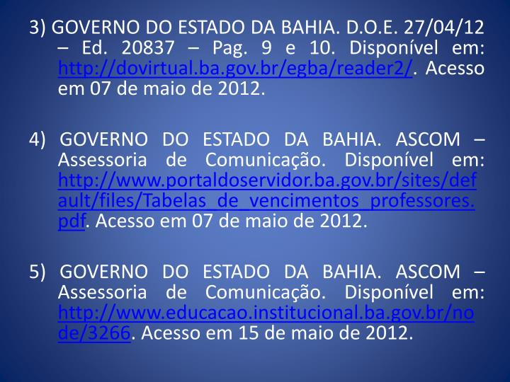 3) GOVERNO DO ESTADO DA BAHIA. D.O.E. 27/04/12  Ed. 20837  Pag. 9 e 10. Disponvel