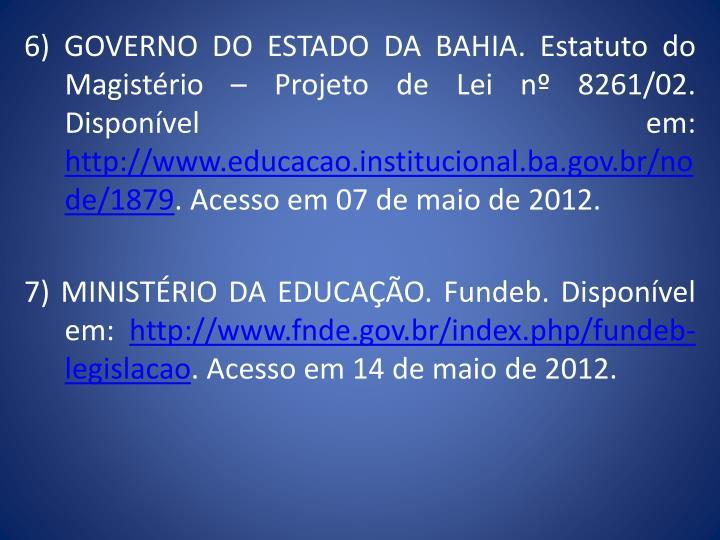 6) GOVERNO DO ESTADO DA BAHIA. Estatuto do Magistrio  Projeto de Lei n 8261/02. Disponvel em: