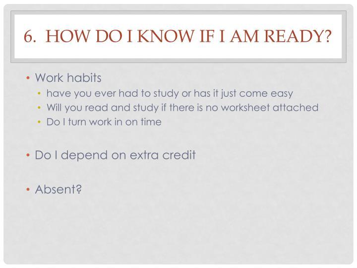 6.  How do I know if I am ready?