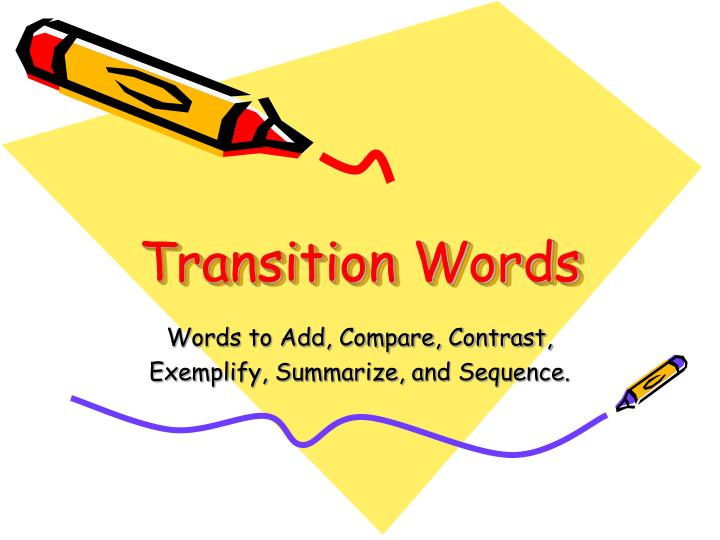using transitions in essays powerpoint A list of transition words — with examples on how to use these transitional devices in writing to connect one idea with another.
