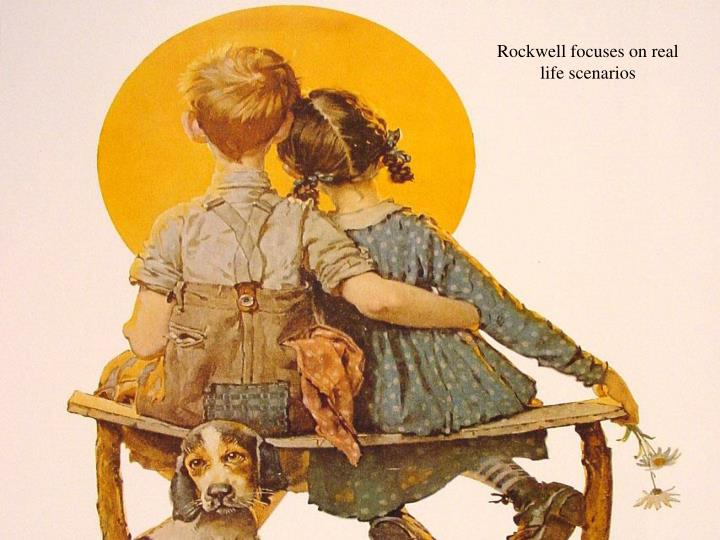 Rockwell focuses on real life scenarios