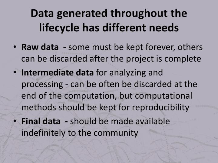 Data generated throughout the lifecycle has different needs