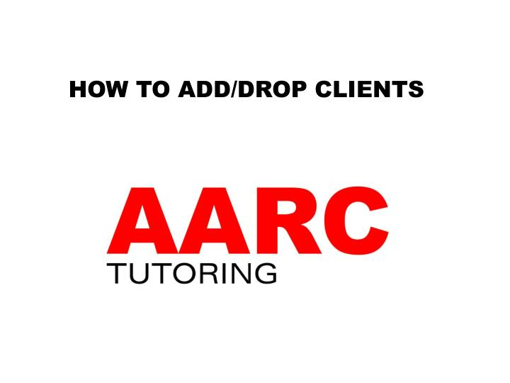 HOW TO ADD/DROP CLIENTS