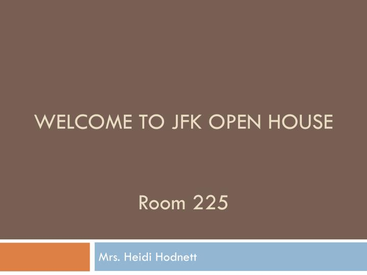 WELCOME TO JFK OPEN HOUSE