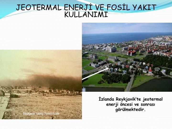 JEOTERMAL ENERJ VE FOSL YAKIT KULLANIMI