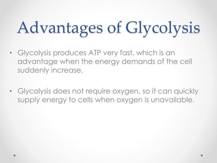 Advantages of Glycolysis