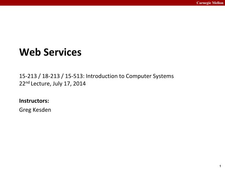 Web services 15 213 18 213 15 513 introduction to computer systems 22 nd lecture july 17 2014