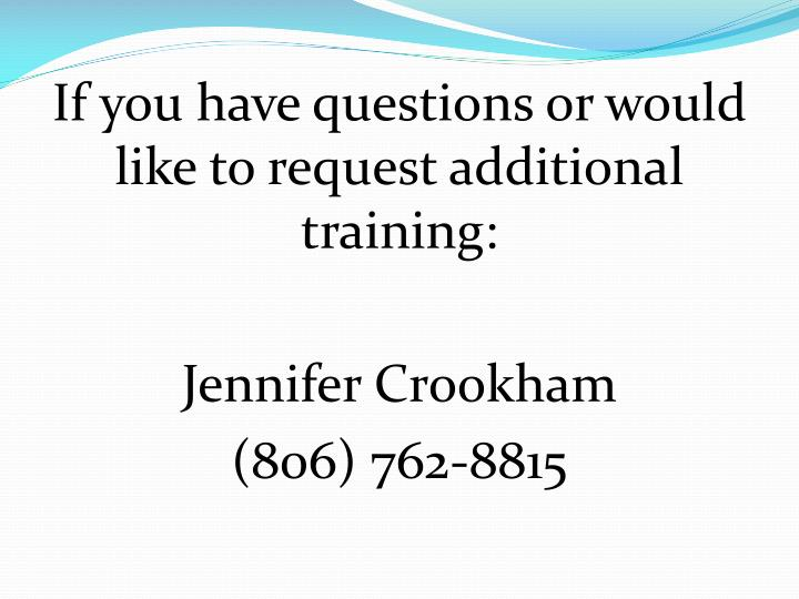 If you have questions or would like to request additional training: