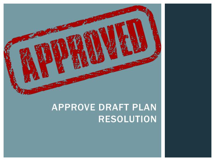 Approve draft Plan resolution
