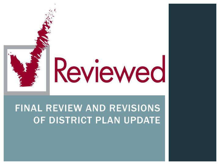 Final review and revisions of District plan update