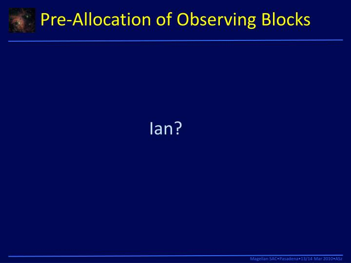 Pre-Allocation of Observing Blocks