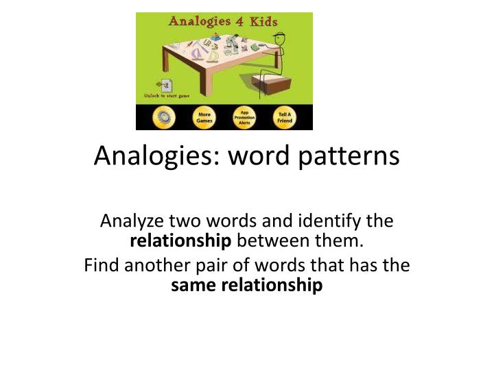 "analogy word and pair The answer in the analogy would be ""night"" the first two words show us the analogy the word sun is the first pair of words gives us the analogy working."