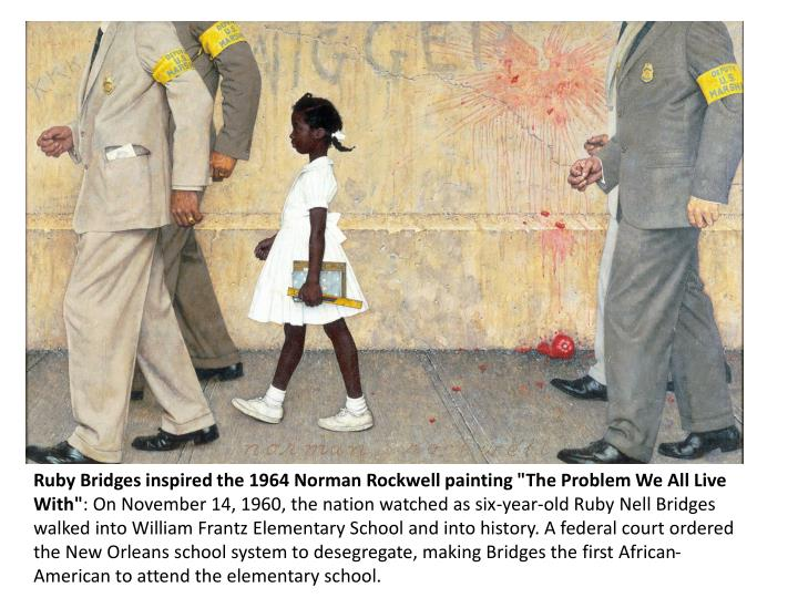 "Ruby Bridges inspired the 1964 Norman Rockwell painting ""The Problem We All Live"