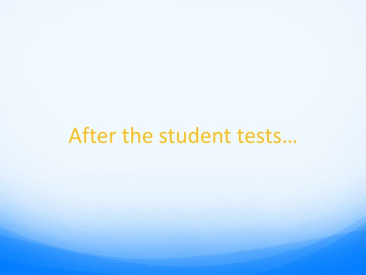 After the student tests…