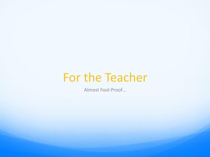For the teacher