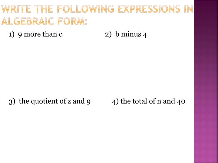 Write the following expressions in algebraic form: