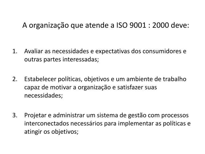 A organização que atende a ISO 9001 : 2000 deve: