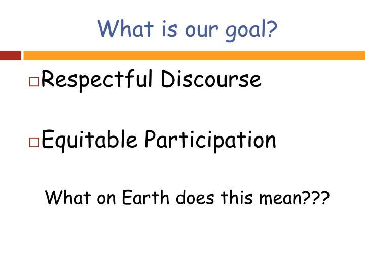 What is our goal?
