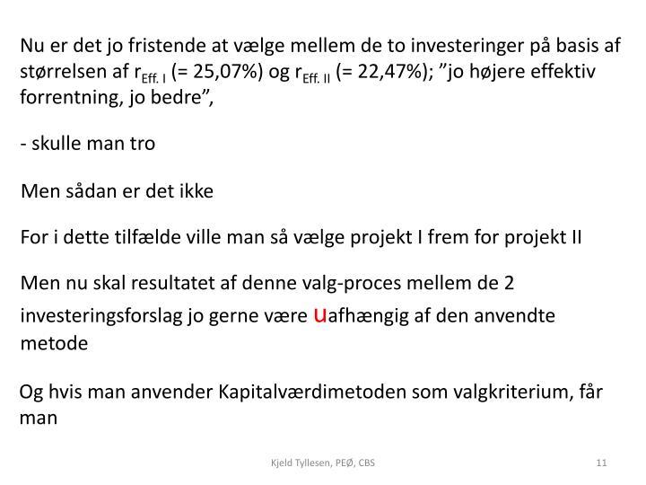 Nu er det jo fristende at vælge mellem de to investeringer på basis af størrelsen af r