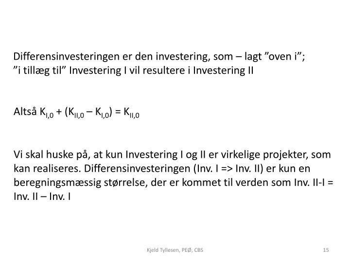 """Differensinvesteringen er den investering, som – lagt """"oven i""""; """"i tillæg til"""" Investering I vil resultere i Investering II"""