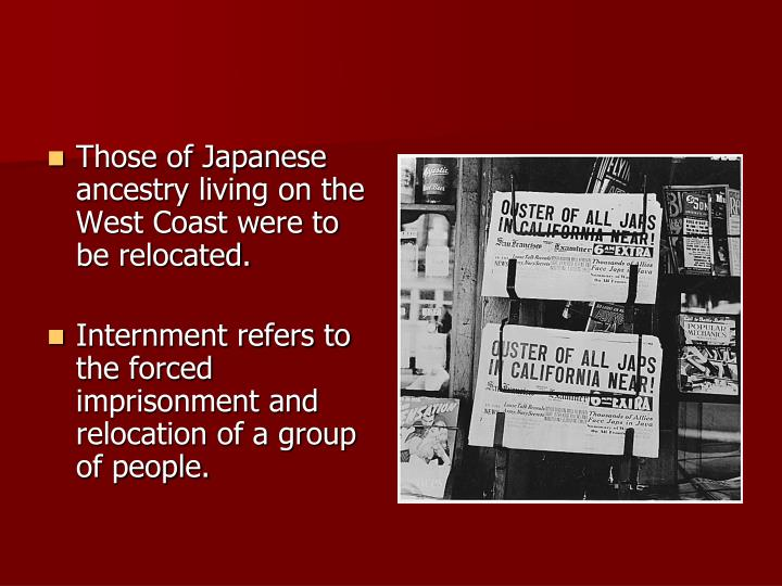Those of Japanese ancestry living on the West Coast were to be relocated.