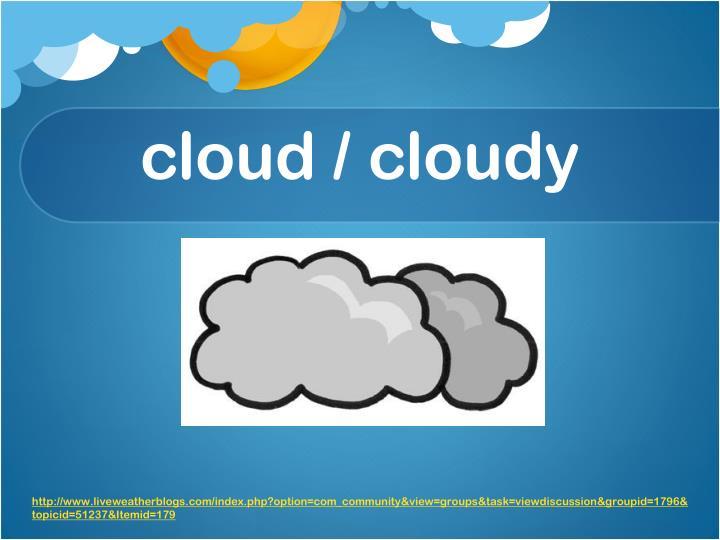 cloud / cloudy