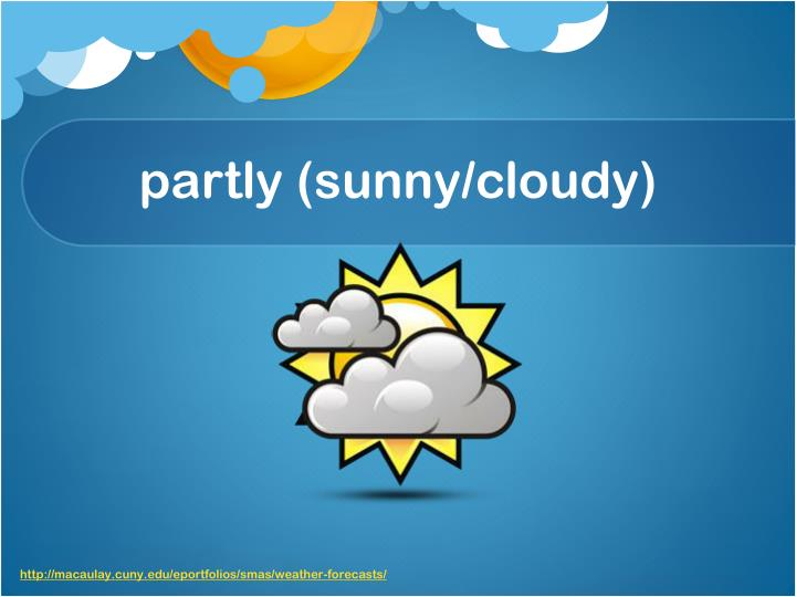 partly (sunny/cloudy)