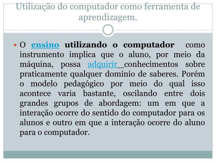 Utilização do computador como ferramenta de aprendizagem.