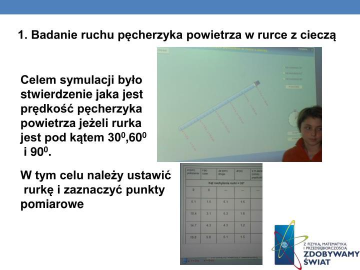 1. Badanie ruchu pęcherzyka powietrza w rurce z cieczą