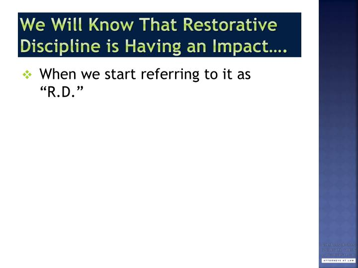 We Will Know That Restorative Discipline is Having an Impact….
