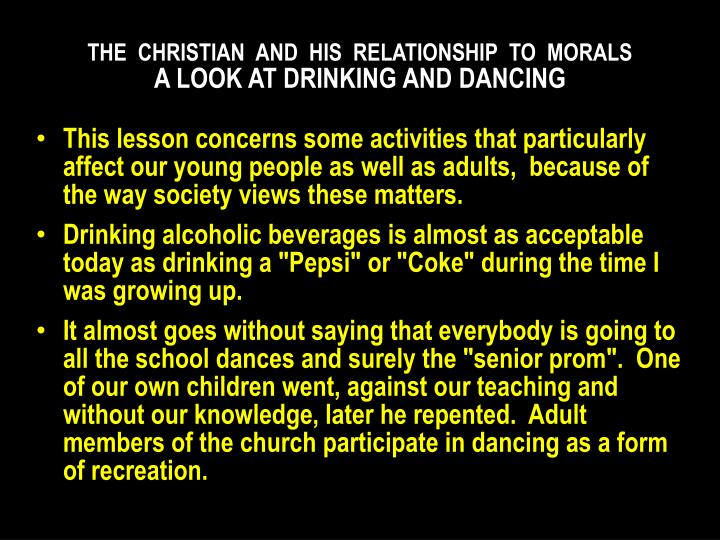 The christian and his relationship to morals a look at drinking and dancing