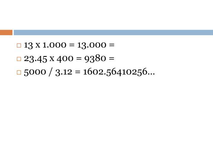 13 x 1.000 = 13.000 =