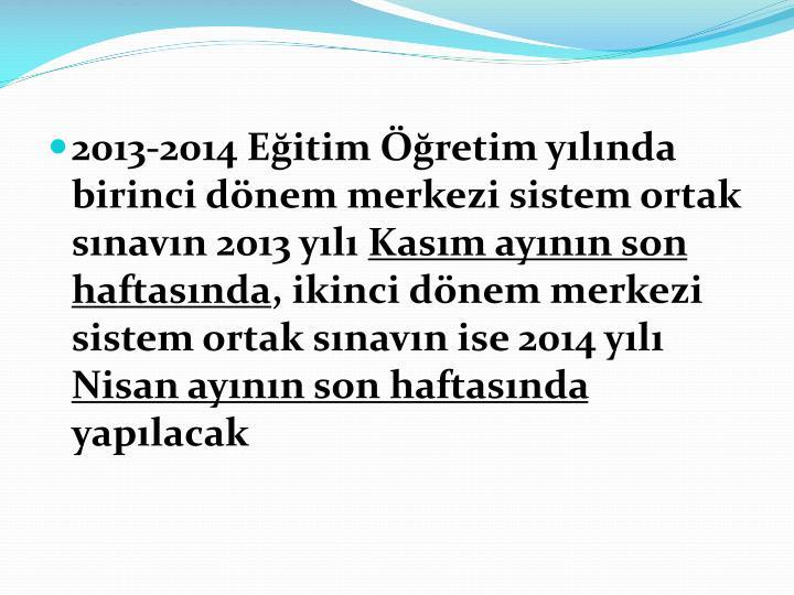2013-2014 Eitim retim ylnda birinci dnem merkezi sistem ortak snavn 2013 yl