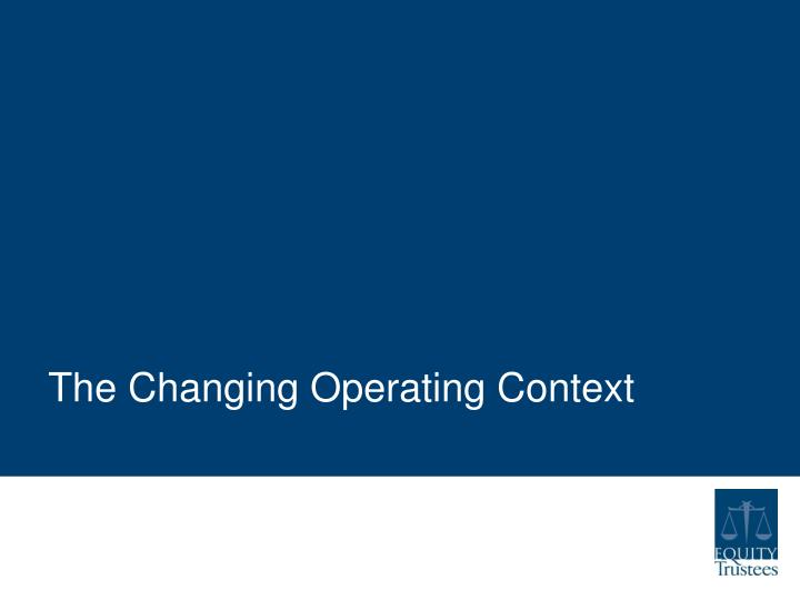 The Changing Operating Context