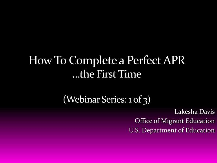 How to complete a perfect apr the first time webinar series 1 of 3