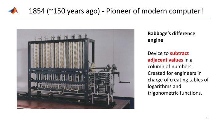 1854 (~150 years ago) - Pioneer of modern computer!