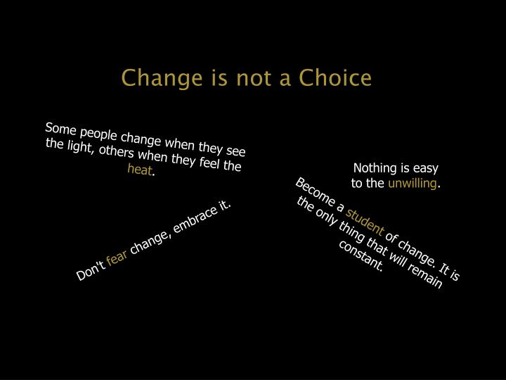 Change is not a Choice