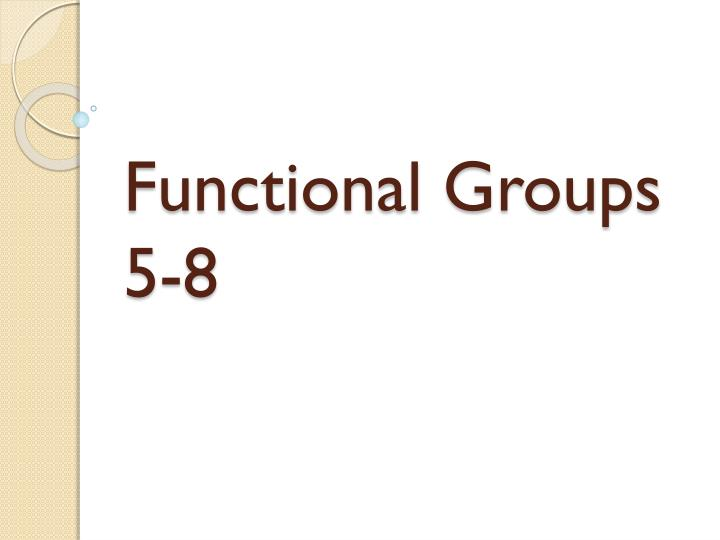 Functional groups 5 8