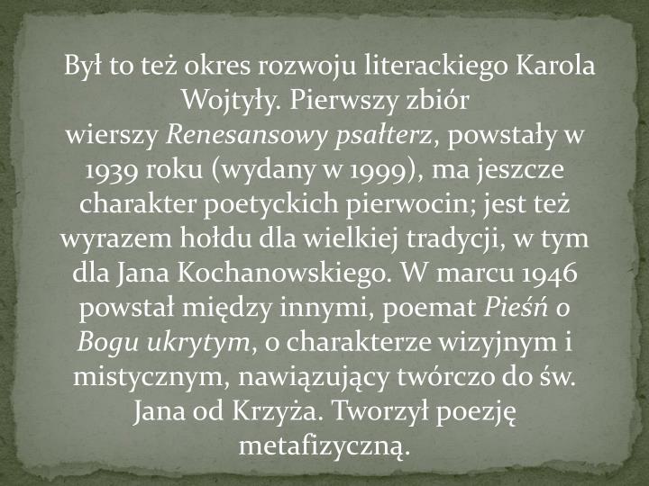 Był to też okres rozwoju literackiego Karola Wojtyły. Pierwszy zbiór wierszy