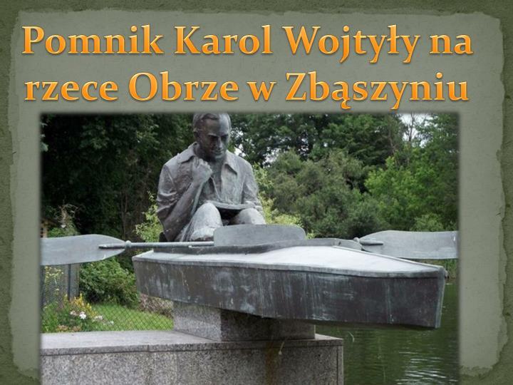 Pomnik Karol Wojtyły na rzece