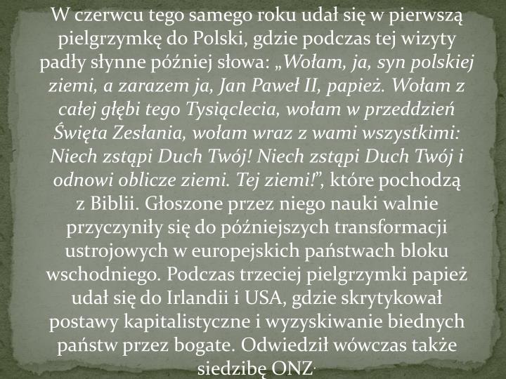 """W czerwcu tego samego roku udał się w pierwszą pielgrzymkę do Polski, gdzie podczas tej wizyty padły słynnepóźniej słowa: """""""