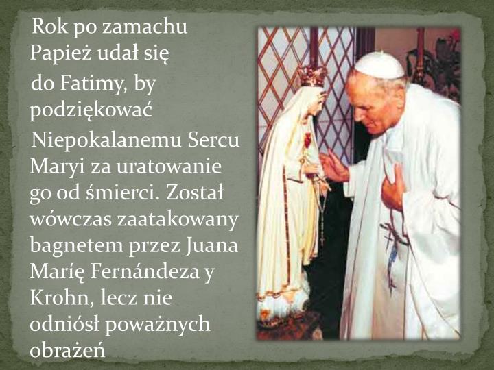 Rok po zamachu Papież udał się