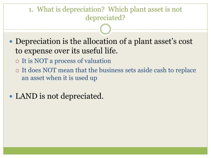 1 what is depreciation which plant asset is not depreciated