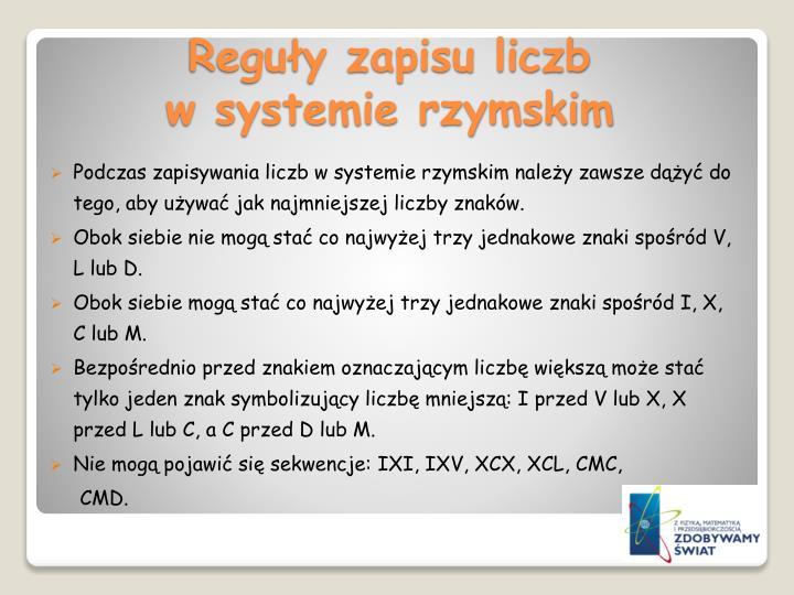 Podczas zapisywania liczb w systemie rzymskim należy zawsze dążyć do tego, aby używać jak najmniejszej liczby znaków.