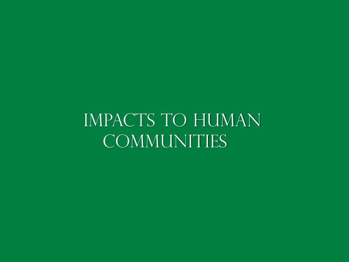 Impacts to Human Communities