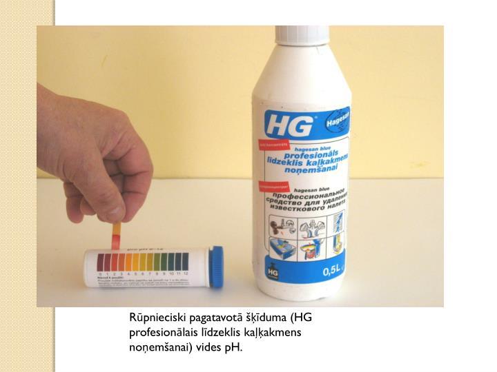 Rūpnieciski pagatavotā šķīduma (HG profesionālais līdzeklis kaļķakmens noņemšanai) vides