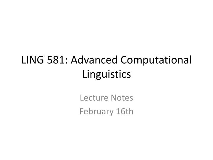 Ling 581 advanced computational linguistics