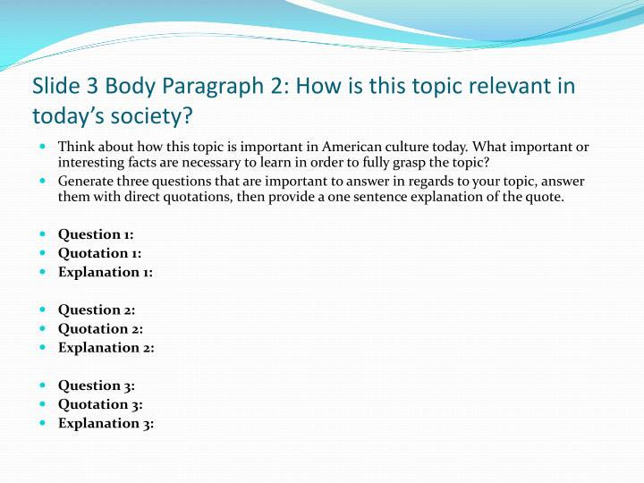 Slide 3 Body Paragraph 2: How is this topic relevant in today's society?