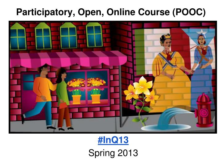 Participatory, Open, Online Course (POOC)